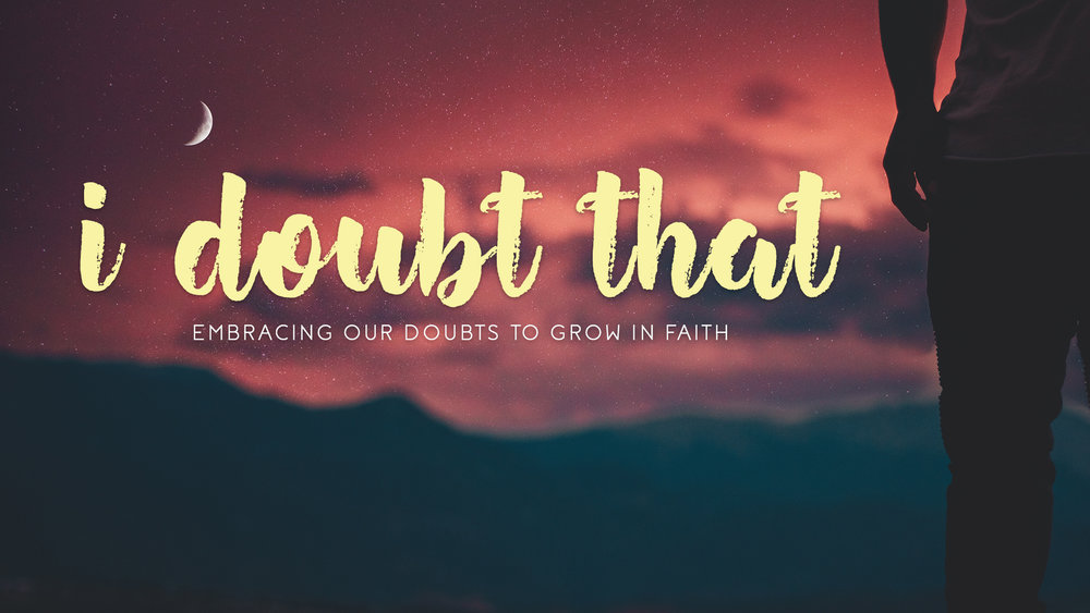 I Doubt That Series - A four week series about some of the things students tend to doubt about God.