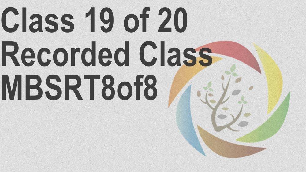 Class_19_of_20_Recorded_Class_MBSRT8of8.jpg