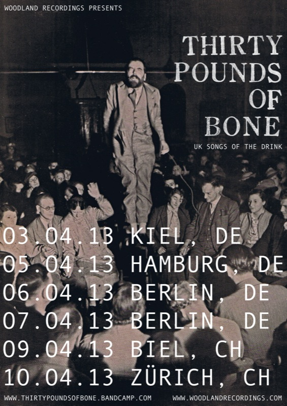 Thirty Pounds of Bone heads off to Europe in a few days to give them a piece of his beautiful mind.  Johny Lamb brings his songs across the channel for a handful of shows in Germany and Switzerland. Expect beautifully sad songs of love and the drink. Joining him along the way are Lianne Hall, Mute Swimmer and The Great Park. 03.04.13 PRINZ WILLY, KIEL, DE 05.04.13 HASENSCHAUKEL, HAMBURG, DE 06.04.13 Z-BAR, BERLIN, DE - with Lianne Hall 07.04.13 HELMUT KOHL, BERLIN, DE - with Mute Swimmer 09.04.13 HOUSE CONCERT, BIEL, CH - with The Great Park 10.04.13 BAR 3000, ZÜRICH, CH - with The Great Park Thirty Pounds of Bone releases his third full length album 'I Cannot Sing You Here But For Songs Of Where' on the 6th of May. Pre-order here. Last year's covers EP 'Have Done With The Celtic Phantom' is still available on limited CD from the wonderful Woodlands Recordings.