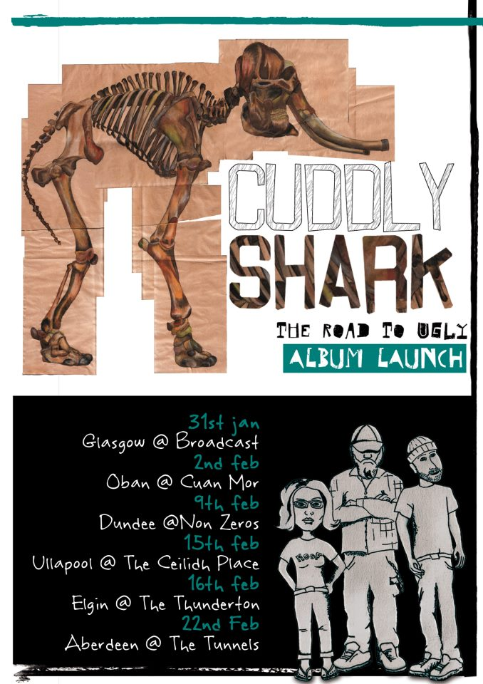 Cuddly Shark hit the road to ugly… Get yourself along to a show, pick up the album, a pocket mirror, a sexy tee, you know the drill. Glasgow @ Broadcast; 31st January Oban @ Cuan Mor; 2nd February Dundee @ Non Zeros; 9th February Ullapool @ Ceilidh Place; 15th February Elgin @ The Thunderton; 16th February Aberdeen @ The Tunnels; 22nd February