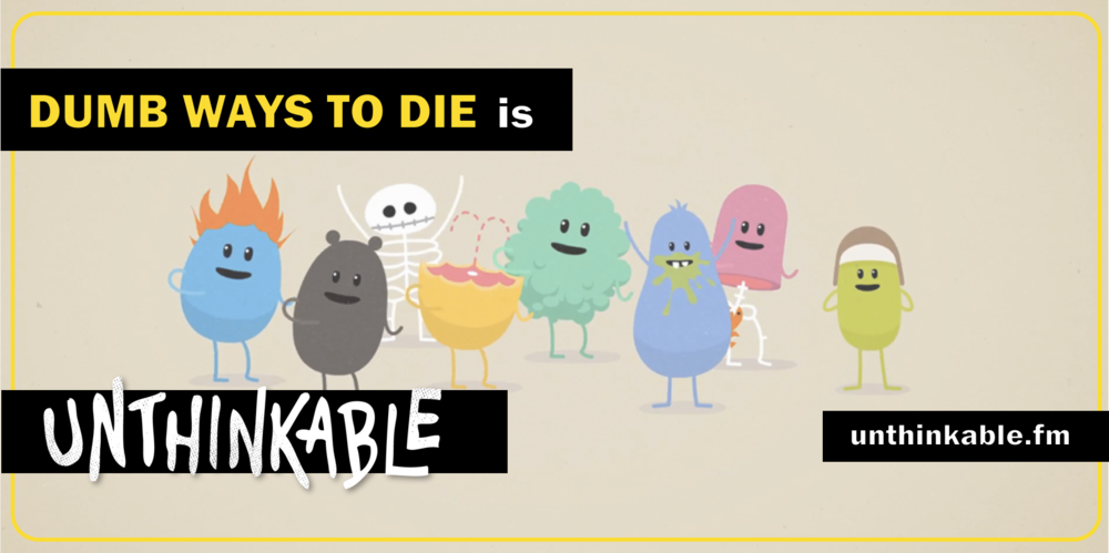 dumb ways to die unthinkable.png