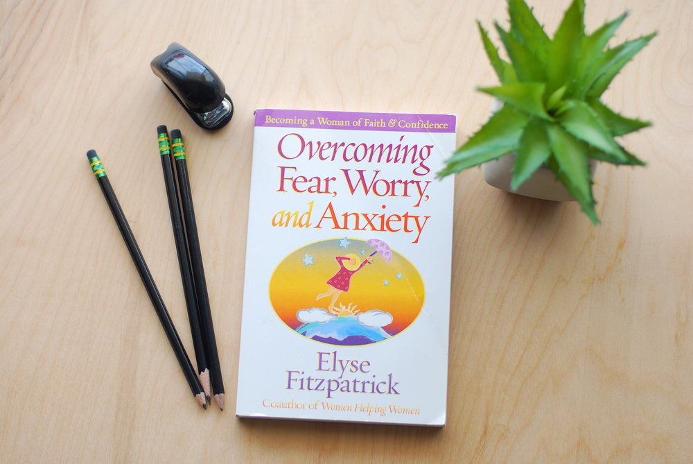 overcoming fear, worry, and anxiety :   elyse fitzpatrick