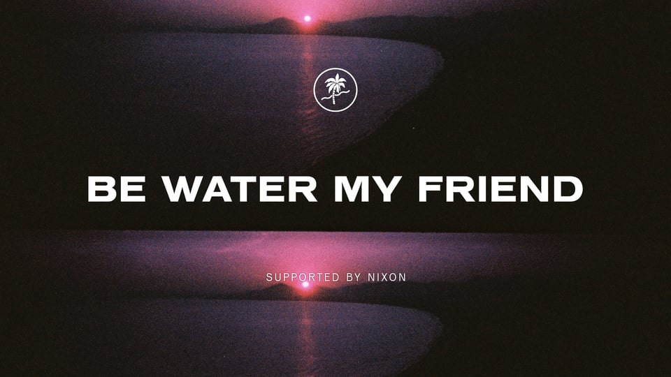 Be Water My Friend