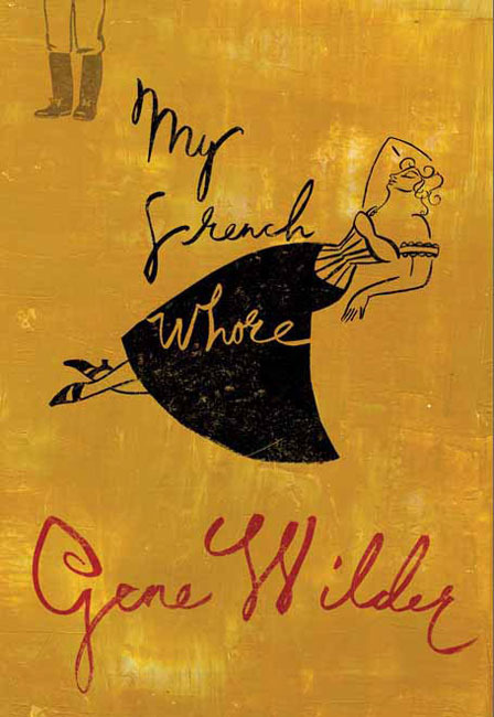 My French Whore, Gene Wilder author, published by St Martin's Griffin 2008