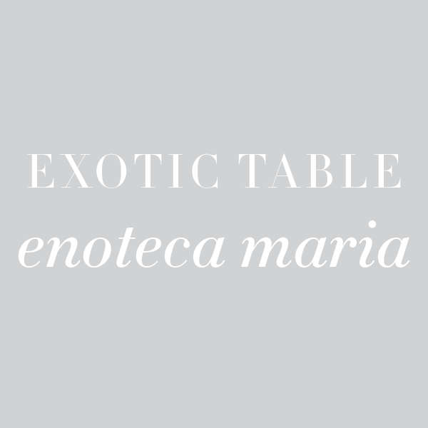 Exotic Table: Enoteca Maria