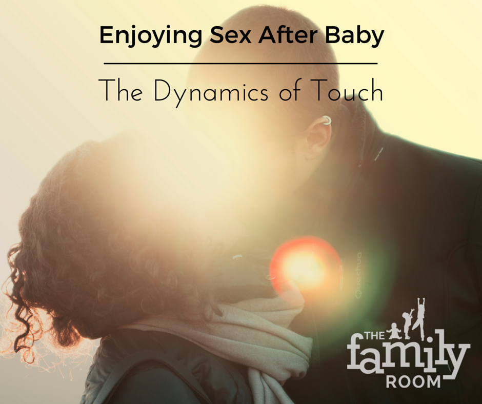 Enjoying Sex After Baby: The Dynamic of Touch