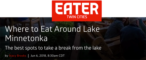 Eater Twin Cities  (June 6, 2018) –  'Where to Eat Around Lake Minnetonka  | The best spots to take a break from the lake'
