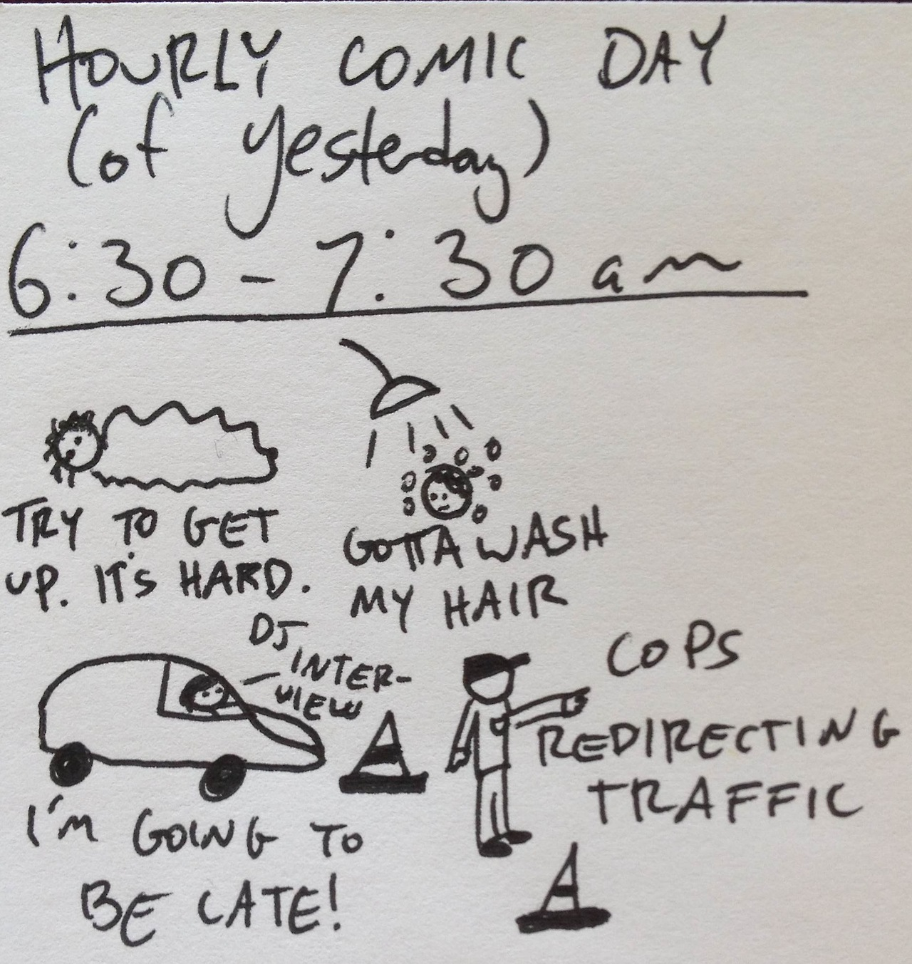 I decided I wanted to do Hourly Comic Day! But my day has been intensely boring today, so I am doing yesterday. And I am starting it in the middle of today. What you gonna do about it?