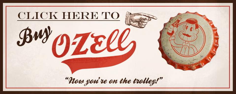 """Click here to buy O-Zell. """"Now you're on the trolley!"""""""