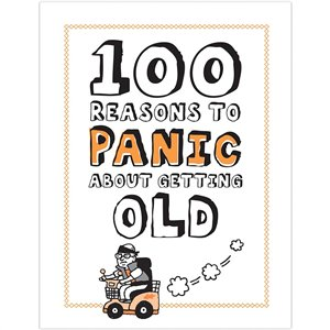 100 Reasons to Panic about Getting Old $14.95