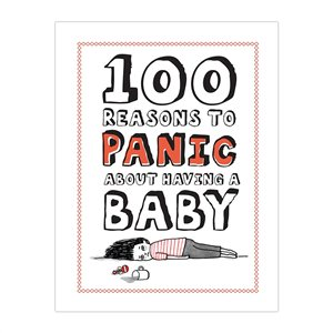 100 Reasons to Panic about Having a Baby $14.95