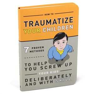 How to Traumatize Your Children $17.50