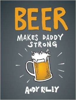 Beer Makes Daddy Strong $14.99
