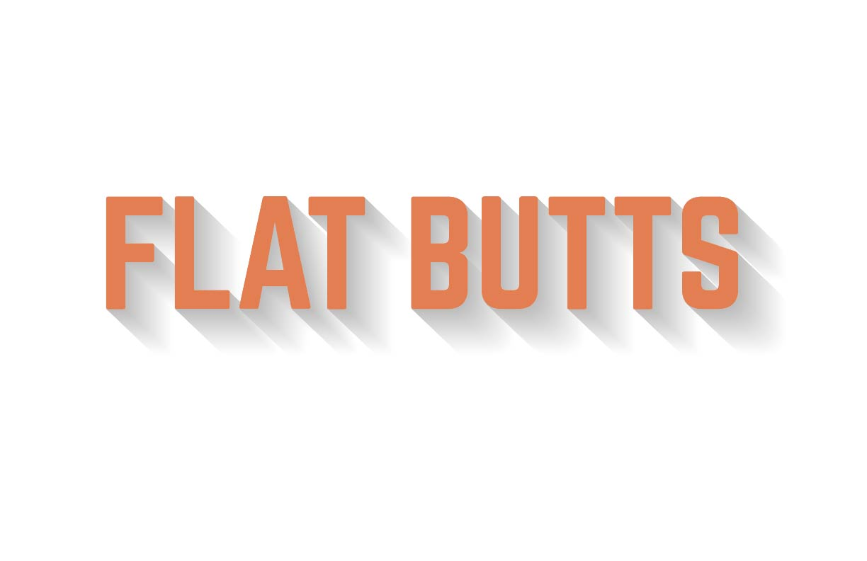 Flat Butts