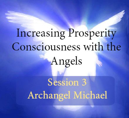 Increasing Prosperity Consciousness with the Angels, Session 3: Archangel  Michael — Clear and Connect