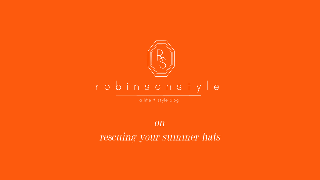 RESHAPING YOUR SUMMER HATS — Robinson Style