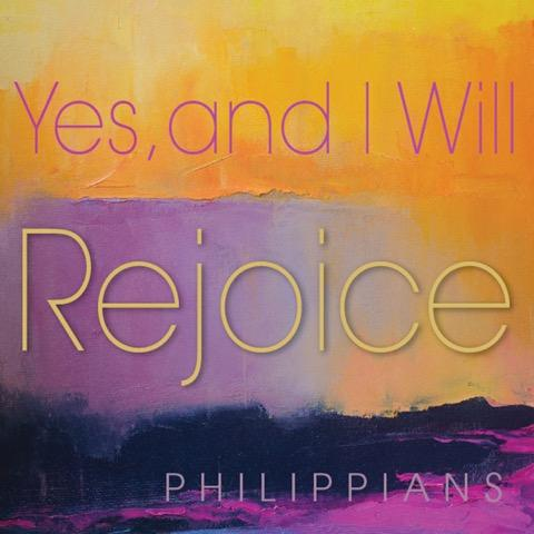 Yes, and I Will Rejoice