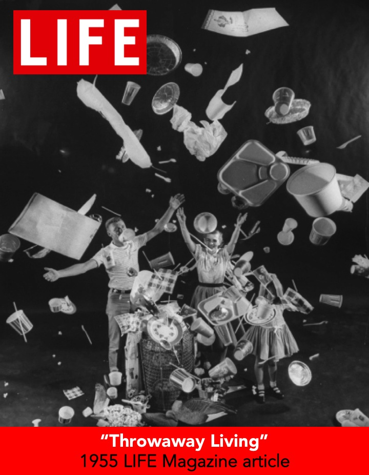 "This photo is from a 1955 LIFE Magazine Article titled, ""Throwaway Living,"" which propagandized a life of consumables."