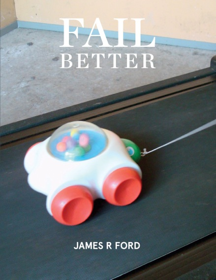 James R Ford, Fail Better