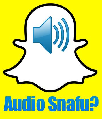 Snapchat Audio Snafu.jpg
