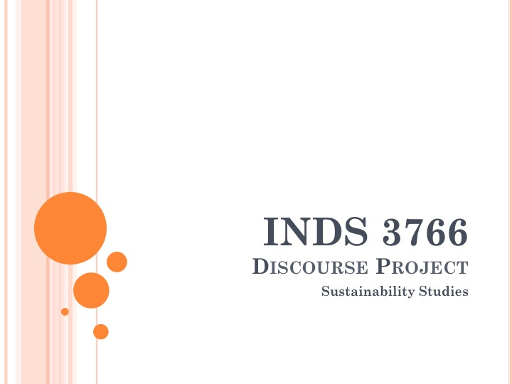 Click here to view the discourse project assembled by students from the  INDS 3766: Sustainability Studies  course.