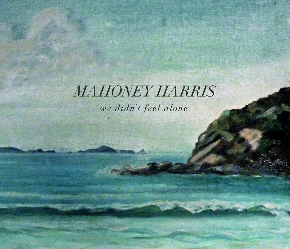 Mahoney Harris - 'We Didn't Feel Alone' (Album)  Purchase on  iTunes