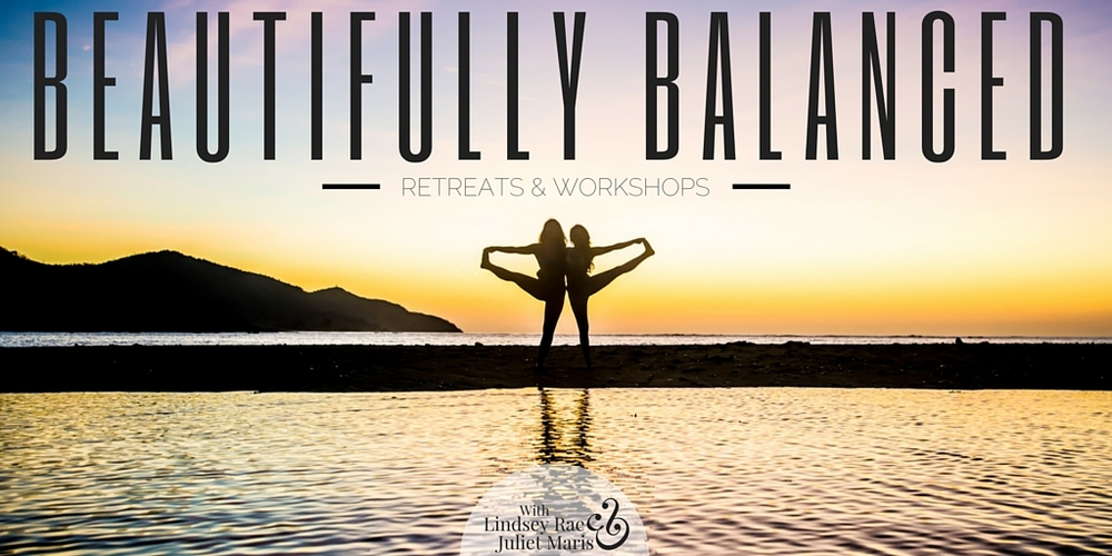 Beautifully Balanced Retreats & Workshops with Lindsey Rae & Juliet Maris