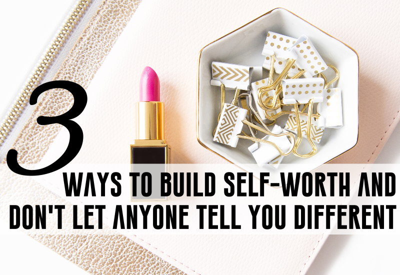 HOW TO BUILD SELF CONFIDENCE AND SELF WORTH
