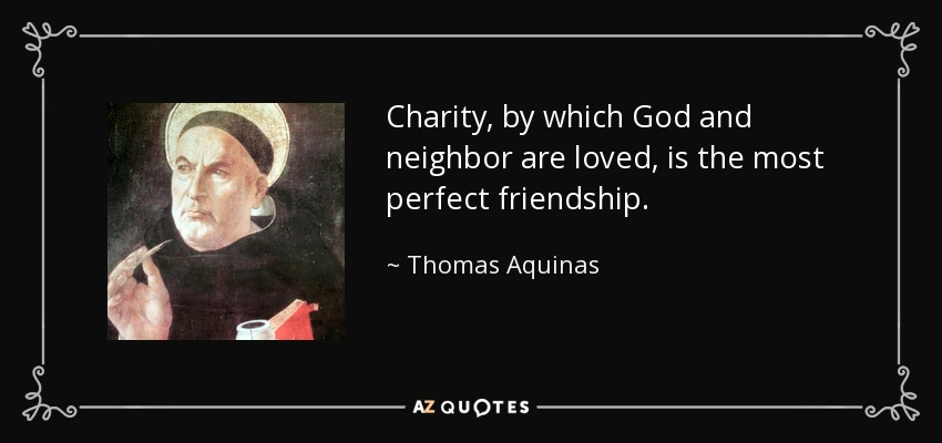 quote-charity-by-which-god-and-neighbor-are-loved-is-the-most-perfect-friendship-thomas-aquinas-109-9-0941.jpg