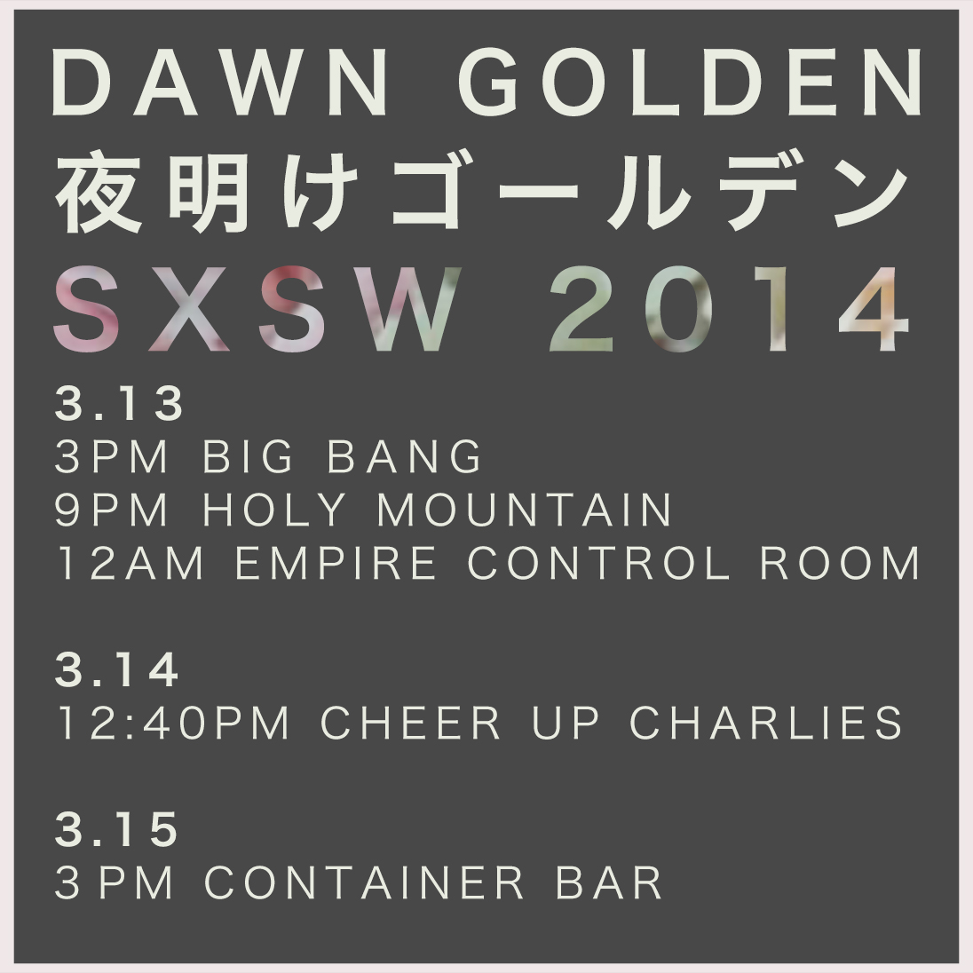 Full SXSW Schedule:  3-13 3pm @ Big Bang for Devise Magazine 9pm @ Holy Mountain Indoors for Flowerbooking Party 12am @ Empire Control Room for Mad Decent Party 3-14 12:40pm @ Cheer Up Charlie's for Flowerbooking Party 3-15 3pm @ Container Bar for Filter/Stones Throw (DJ Set) Hope to see some of you out in Austin!