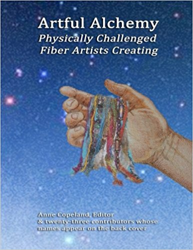 Artful Alchemy: Physically Challenged Fiber Artist's Creating. Anne Copeland and Barbara Williamson, August 16 2017.; p. 45 - 47