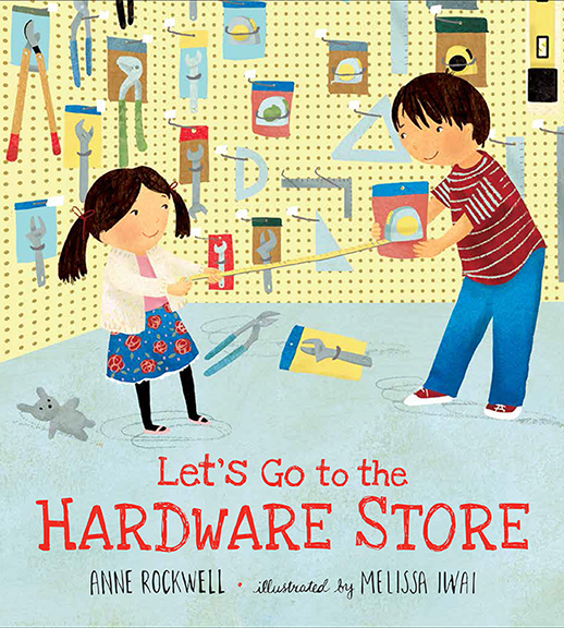 Let's go to the Hardware Store by Anne Rockwell, illustrated by Melissa Iwai