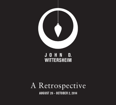 John D. Wittersheim: A Retrospective August 26 - October 2, 2014 Reception: September 26, 6-8pm