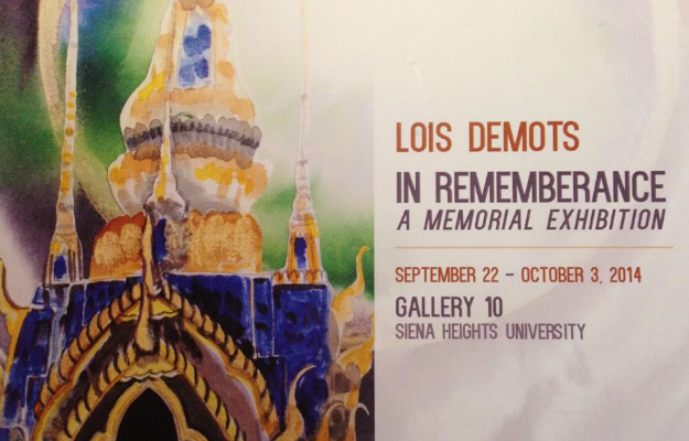 Lois DeMots, In Remembrance, A Memorial Exhibition, September 22 to October 3, 2014, in Gallery Ten, Studio Angelico, Siena Heights University, curated by SHU Art History major Kate Dombrowski