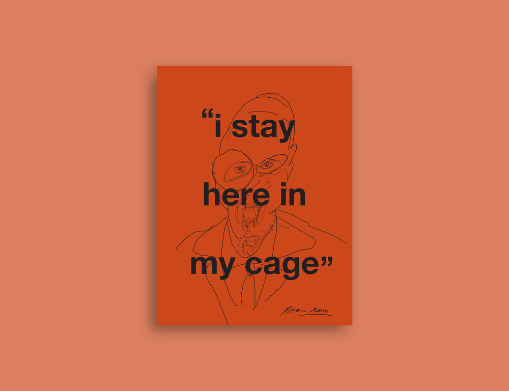 %22I Stay Here In My Cage%22 (Francis Bacon) NEW MOCK UP.jpg