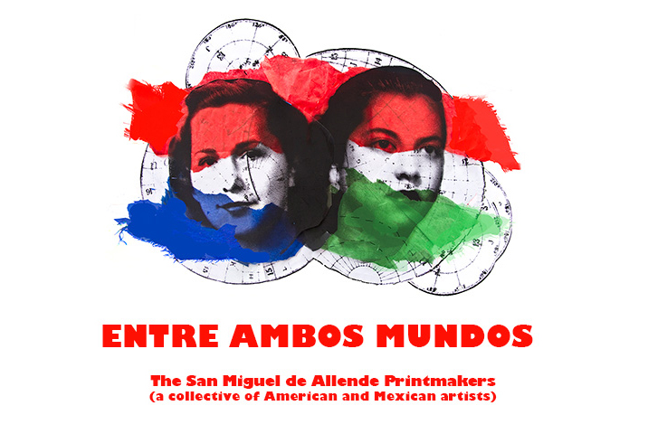 Entre Ambos Mundos: The San Miguel de Allende Printmakers
