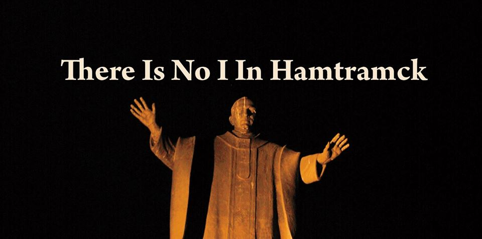 There is No I in Hamtramck