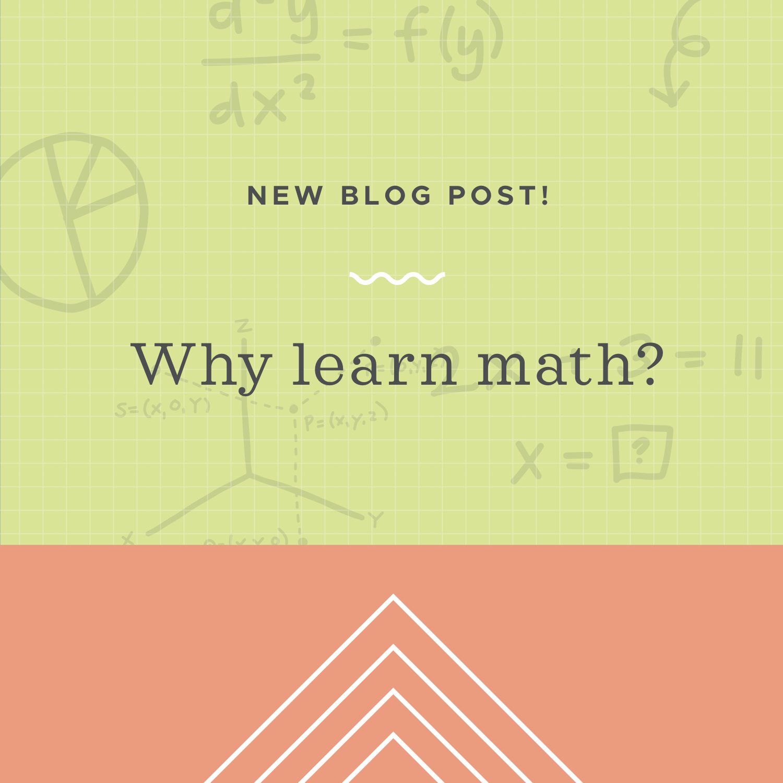 Why should I learn math? — Krista King Math | Online math tutor