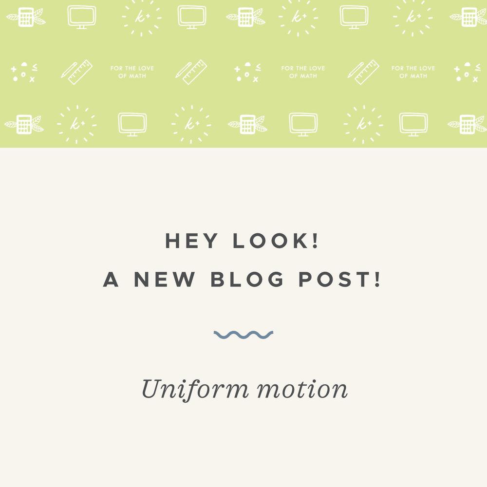 Uniform motion blog post.jpeg
