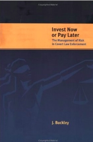 Invest Now or Pay Later - The Management of Risk in Covert Law Enforcement