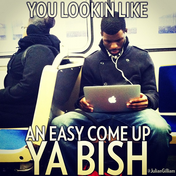 "lostlogik :     ""You Lookin Like an Easy Come Up Ya Bish"" - K.Dot. My first meem design."
