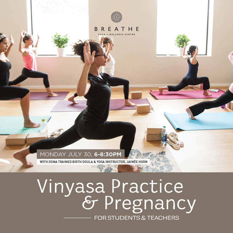 In this workshop we will review common modifications and add an abundance of variations to support people practicing vinyasa yoga throughout their pregnancy. Pre-registration here:  http://breatheyogastudio.com/workshops/vinyasa-pregnancy/