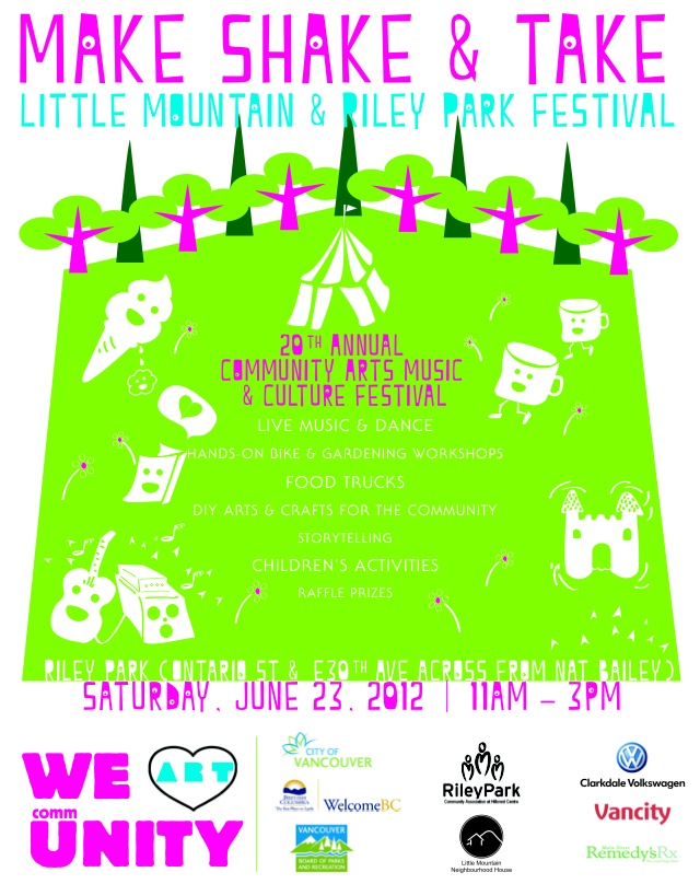 MAKE, SHAKE & TAKE:  20th Annual Little Mountain & Riley Park Community Festival  Saturday, June 23, 2012 11am – 3pm  Riley Park (Ontario Street @ East 30th Avenue, across from Nat Bailey Stadium)    Highlights:    * Main stage live music & dance featuring Buckman Coe, Master Kwasi (Iruoje), Chris Ronald, Noah Franche-Nolan, Discreet Da Chosen 1 (a.k.a. Leeland Askew), Monika Schoenenberger, Zoomba, Vietnamese and Chinese Tai-Chi dancers led by Kim Dang & Lycia Rodrigues, and opening song and prayer by Alec Dan    * Do-it-yourself arts & crafts, including button making, knitting/crochet lessons, and jewelry making.    * Bike maintenance, gardening & backyard chicken coop workshops, plus a bee keeping demo hosted by  Village Vancouver and Seed to Sky Garden Club!    * A full-on community mural painting led by the Drift ( http://www.thedrift.ca/ ).    * Children's activities, complete with a bouncy castle!    * A mini carnival led by the youth team at Hillcrest Community Centre: carnival games, chalk-it-up, popcorn, cotton candy and a whole lot of confetti!     * Food carts, including Cartel Taco ( http://bit.ly/KqbbLy ) & one of the 12 new carts arriving on the scene: Soho Road Naan Kebab ( http://bit.ly/w6le2P ).
