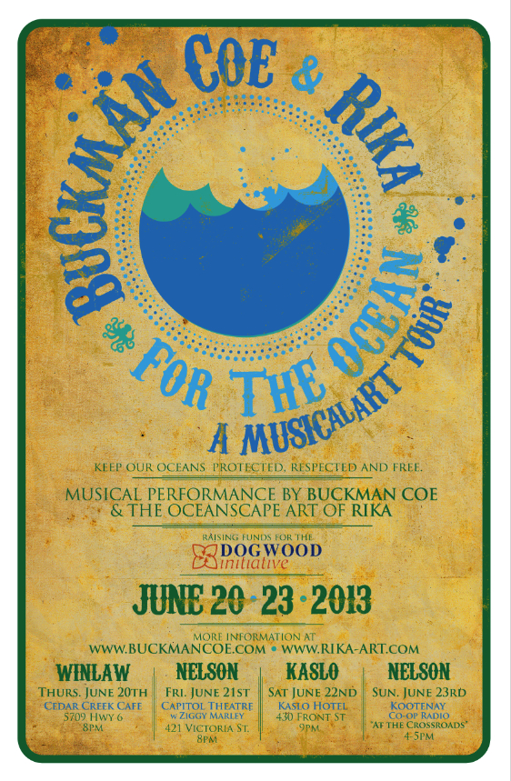 Kootenay Musical Art Tour June 20-23rd    Fundraising Tour for Dogwood Initiative's No Tankers Campaign, on the way to my opening slot for Ziggy Marley in Nelson, BC. Rika, from the band Warless, will be showing his latest  oceanscape art  inspired by his deep respect for our beautiful coast. We'll be first visiting the idyllic Slocan Valley where I was last at for the White Crow Farm Raise the Hoof Festival, gorgeous. Epic Solstice Party afterwards!!! Then on to Nelson where I get to meet Ziggy - what an honour! Hotsprings and then Kaslo. Back to Nelson for a radio appearance. LOVE BC