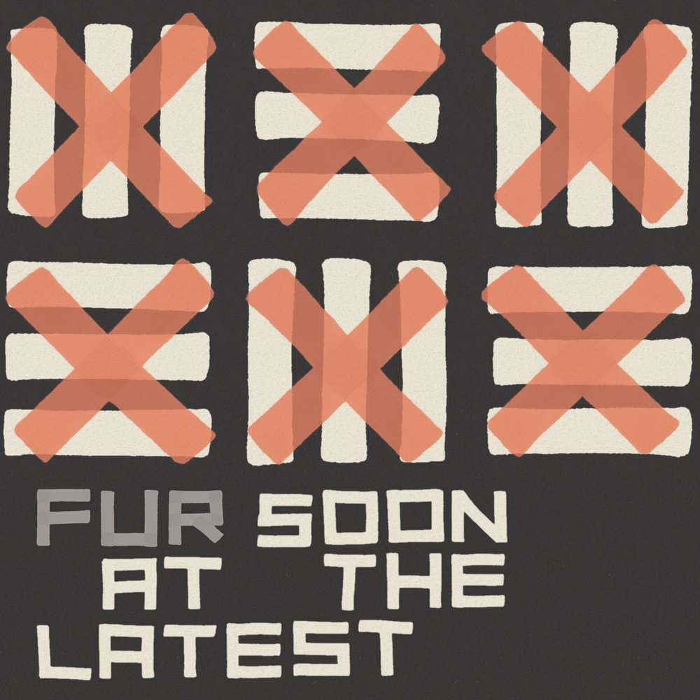 Copy of FUR - Soon At The Latest