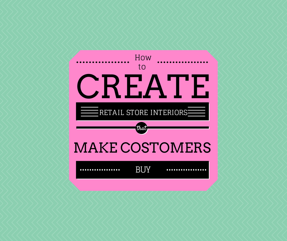 Create Retail design that Makes Customers Buy
