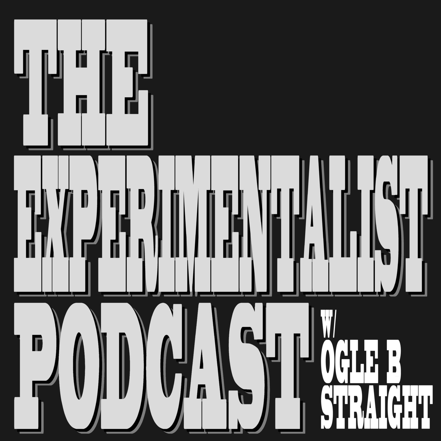 The Experimentalist Podcast - Ogle B Straight
