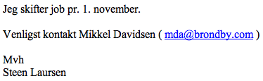 Gosh, Danish is a silly looking language. Look at all those consonants. (Translation: I'm changing jobs Nov. 1. Please contact Mikkel Davidsen.)