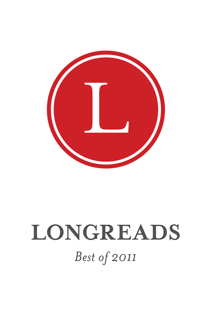 "longreads: Announcing: Our first-ever ebook!  Longreads: Best of 2011 includes seven of our favorite stories from the past year.  The ebook is a unique partnership with the writers and publishers—we want to help celebrate outstanding storytelling, and this is just another way for us to do it. Additionally, money from the ebook sales will be shared with the creators, and we're excited to have them participating. Longreads: Best of 2011 is available now and includes: • ""Travis the Menace,"" by Dan P. Lee (New York magazine) • ""Vanishing Act,"" by Paul Collins (Lapham's Quarterly) • ""In Which We Teach You How to Be a Woman in Any Boy's Club,"" by Molly Lambert (This Recording) • ""What Really Happened Aboard Air France 447,"" by Jeff Wise (Popular Mechanics) • ""Autistic and Seeking a Place in an Adult World,"" by Amy Harmon (New York Times) • ""The Girl from Trails End,"" by Kathy Dobie (GQ) • ""Inside David Foster Wallace's Private Self-Help Library,"" by Maria Bustillos (The Awl) Very cool"