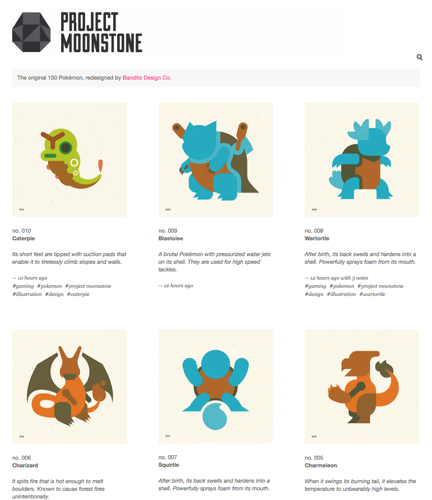 Check out the new Bandito side-project:    Project Moonstone  A redesign of the first 150 Pok é mon   Follow  http://projectmoonstone.tumblr.com/  for weekly updates. Gotta sketch 'em all!